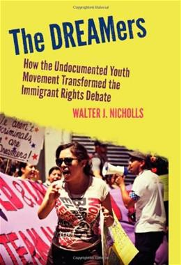 DREAMers: How the Undocumented Youth Movement Transformed the Immigrant Rights Debate, by Nicholls 9780804788847