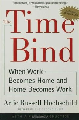 Time Bind: When Work Becomes Home and Home Becomes Work, by Hochschild 9780805066432