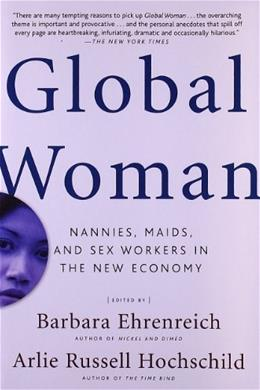 Global Woman: Nannies, Maids, and Sex Workers in the New Economy, by Ehrenreich 9780805075090