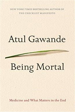 Being Mortal: Medicine and What Matters in the End, by Gawande 9780805095159