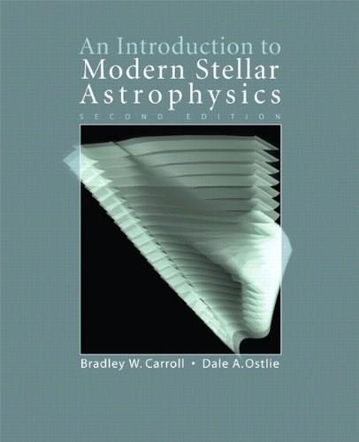 Introduction to Modern Stellar Astrophysics, by Carroll, 2nd Edition 9780805303483