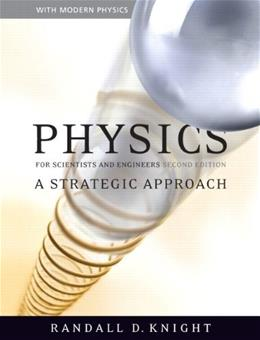 Physics for Scientists and  Engineers: A Strategic Approach with Modern Physics, by Knight, 2nd Edition 9780805327366