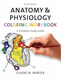 Anatomy & Physiology Coloring Workbook: A Complete Study Guide, by Marieb, 9th Edition 9780805347784