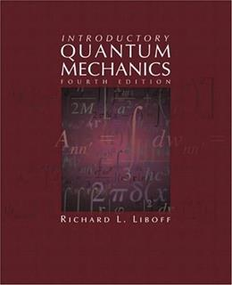 Introductory Quantum Mechanics, by Liboff, 4th Edition 9780805387148