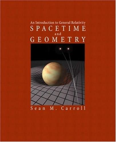 Spacetime and Geometry: An Introduction to General Relativity, by Carroll 9780805387322