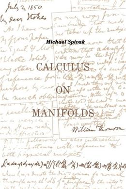Calculus on Manifolds: A Modern Approach to Classical Theorems of Advanced Calculus, by Spivak 9780805390216