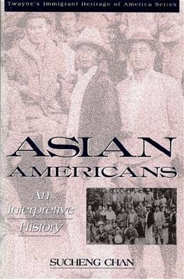 Asian Americans: An Interpretive History, by Chan 9780805784374