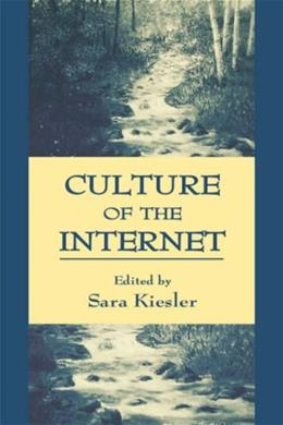 Culture of the Internet, by Kiesler 9780805816365