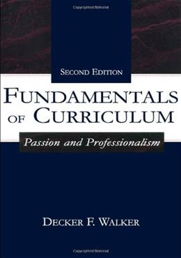 Fundamentals of Curriculum: Passion and Professionalism, by Walker, 2nd Edition 9780805835021