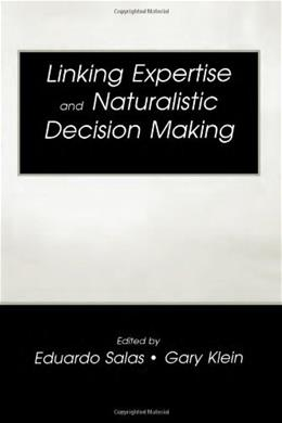 Linking Expertise and Naturalistic Decision Making, by Salas 9780805835380