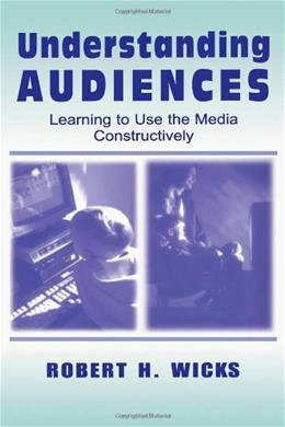 Understanding Audiences: Learning To Use the Media Constructively (Routledge Communication Series) 1 9780805836479