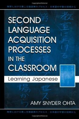 2nd Language Acquisition Processes in the Classroom: Learning Japanese, by Ohta 9780805838015