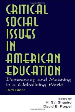 Critical Social Issues in American Education: Democracy and Meaning in a Globalizing World, by Shapiro, 3rd Edition 9780805844528