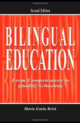Bilingual Education: From Compensatory To Quality Schooling, by Brisk, 2nd Edition 9780805847734