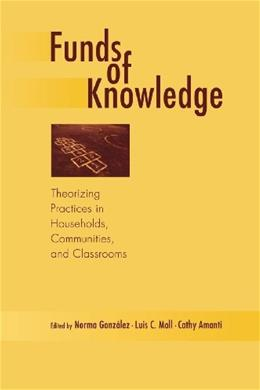 Funds of Knowledge: Theorizing Pracftices inHouseholds and Classrooms, by Gonzalez 9780805849189