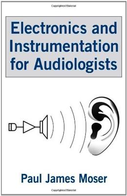 Electronics and Instrumentation for Audiologists, by Moser 9780805855555