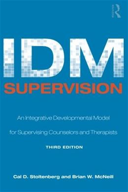 IDM Supervision: An Integrative Developmental Model for Supervising Counselors and Therapists, by Stoltenberg, 3rd Edition 9780805858259