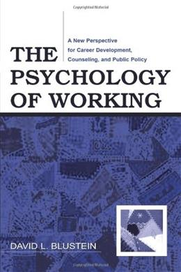 Psychology of Working: A New Perspective for Career Development, Counseling, and Public Policy, by Blustein 9780805858792