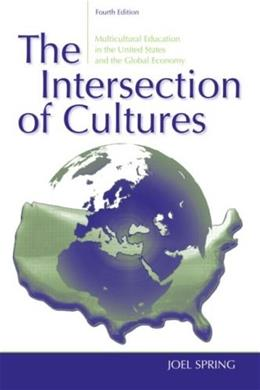 Intersection of Cultures: Multicultural schools and Culturally Relevant Pedagogy in the United States and the Global Economy, by Spring, 4th Edition 9780805861396