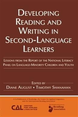 Developing Reading and Writing in 2nd Language Learners: Lessons from the Report of the National Literacy Panel on Language Minority Children and Youth, by August 9780805862096
