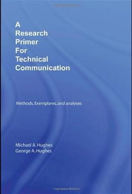 Research Primer for Technical Communication: Methods, Exemplars, and Analyses, by Hughes 9780805863352