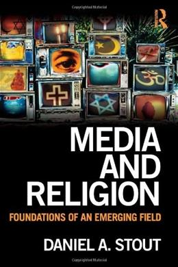 Media and Religion: Foundations of an Emerging Field, by Stout 9780805863840
