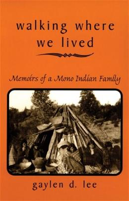 Walking Where We Lived: Memoirs of a Mono Indian Family 9780806131689