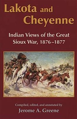 Lakota and Cheyenne: Indian Views of the Great Sioux War, 1876–1877 New editio 9780806132457