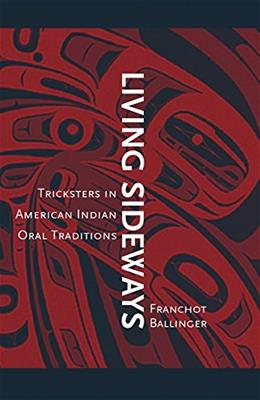 Living Sideways: Tricksters in American Indian Oral Traditions 9780806137964