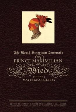 North American Journals of Prince Maximilian of Wied: May 1832-April 1833, by Witte 9780806138886