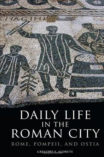 Daily Life in the Roman City: Rome, Pompeii, and Ostia, by Aldrete 9780806140278