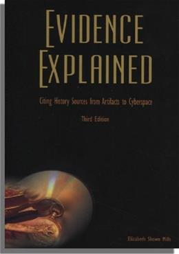 Evidence Explained: Citing History Sources from Artifacts to Cyberspace, by Mills, 3rd Edition 9780806320175