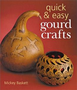 Quick & Easy Gourd Crafts 0 9780806969398