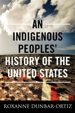 Indigenous Peoples History of the United States, by Dunbar-Ortiz 9780807000403