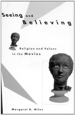 Seeing and Believing: Religion and Values in the Movies, by Miles 9780807010310