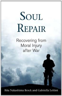 Soul Repair: Recovering from Moral Injury after War, by Brock 9780807029121