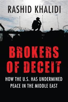 Brokers of Deceit: How the U.S. Has Undermined Peace in the Middle East 9780807033241