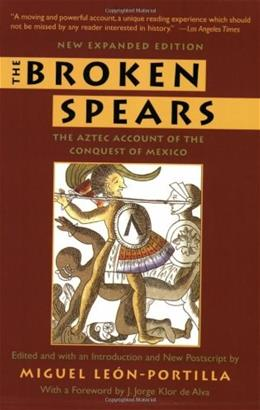 Broken Spears:   The Aztec Account of the Conquest of Mexico, by Leon-Portillo 9780807055007