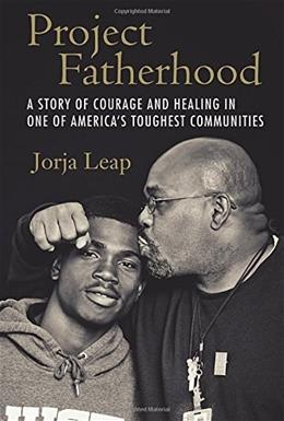 Project Fatherhood: A Story of Courage and Healing in One of Americas Toughest Communities 9780807077870