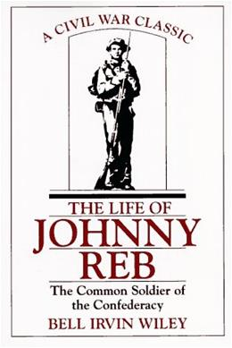 The Life of Johnny Reb: The Common Soldier of the Confederacy Reissue 9780807104750