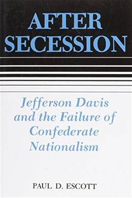 After Secession: Jefferson Davis and the Failure of Confederate Nationalism, by Escott 9780807118078