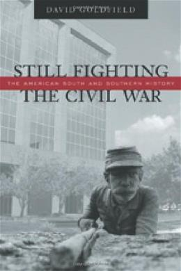 Still Fighting the Civil War: The American South and Southern History 1 9780807129609