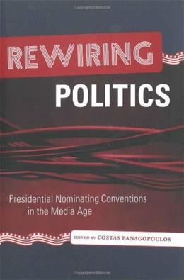 Rewiring Politics: Presidential Nominating Conventions in the Media Age (Media and Public Affairs) 9780807132067