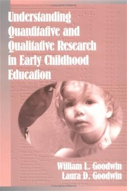 Understanding Quantitative and Qualitative Research in Early Childhood Education, by Goodwin 9780807735473