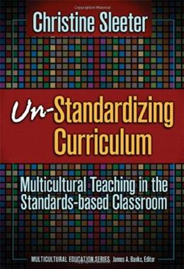 Un Standardizing Curriculum: Multicultural Teaching in the Standards Based Classroom, by Sletter 9780807746219