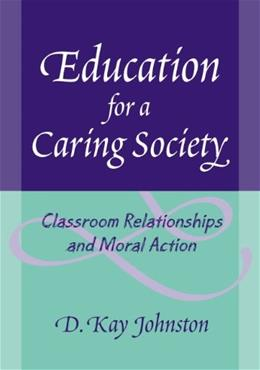 Education for a Caring Society: Classroom Relationships And Moral Action, by Kay 9780807747186