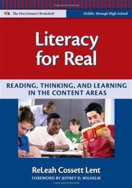 Literacy for Real: Reading, Thinking, and Learning in the Content Areas, by Lent 9780807749432