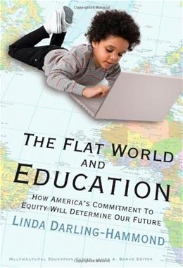 Flat World and Education: How Americas Commitment to Equity Will Determine Our Future, by Darling-Hammond 9780807749623