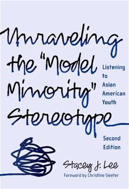 Unraveling the Model Minority Stereotype: Li to Asian American Youth, by Lee, 2nd Edition 9780807749739