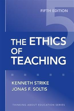 Ethics of Teaching, by Strike, 5th Edition 9780807749814